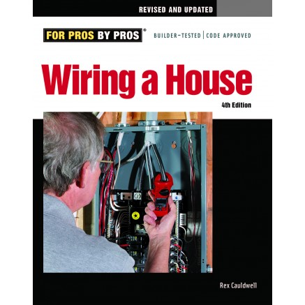 Enjoyable Wiring A House 4Th Edition By Rex Cauldwell For Pros By Pros Wiring Digital Resources Dadeaprontobusorg